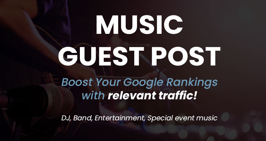 Music Guest Post on High Quality Site (DJ, Live Bands and more...)