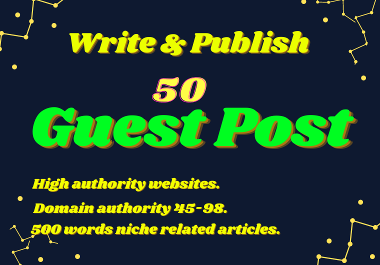 Write and publish 50 guest post in high authority sites
