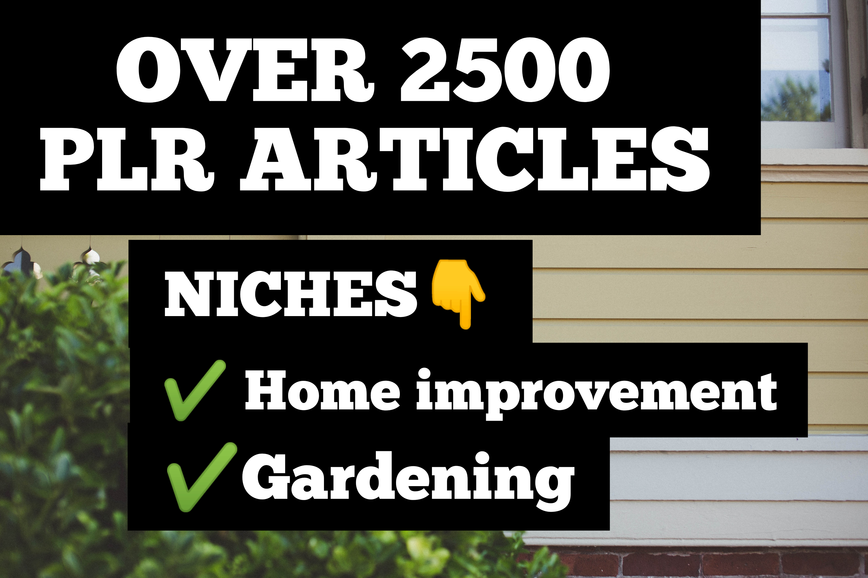 I will send you over 2500 PLR Articles on Home improvement and Gardening Niche