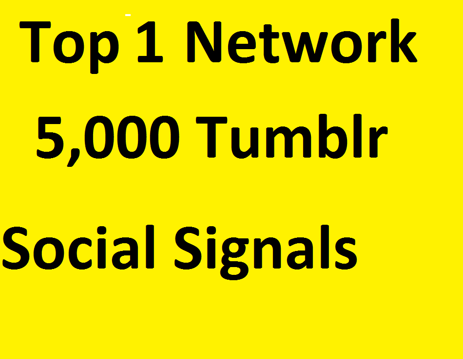 Do 5,000 Tumblr Social Signals From TOP 1 social media Networks
