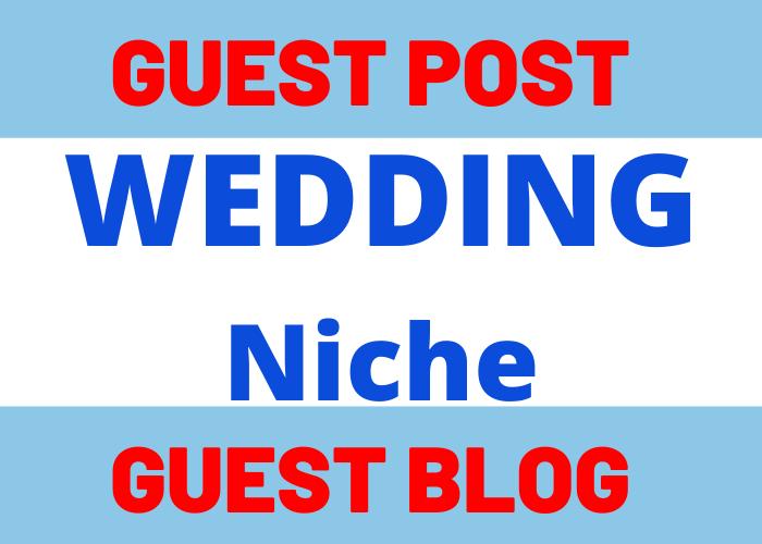 Write & Publish 5 Guest Post Blog Post On Weddings Niche Website