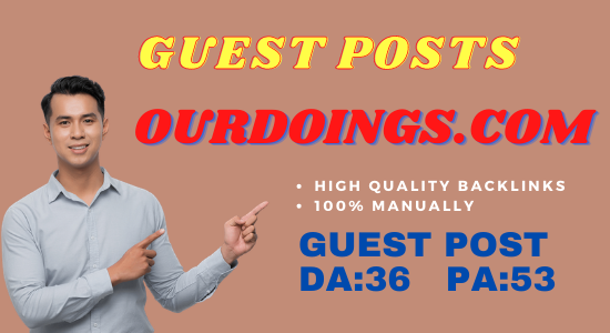 Publish Guest Post On Ourdoings. com Do-Follow Manually and Permanent Backlinks
