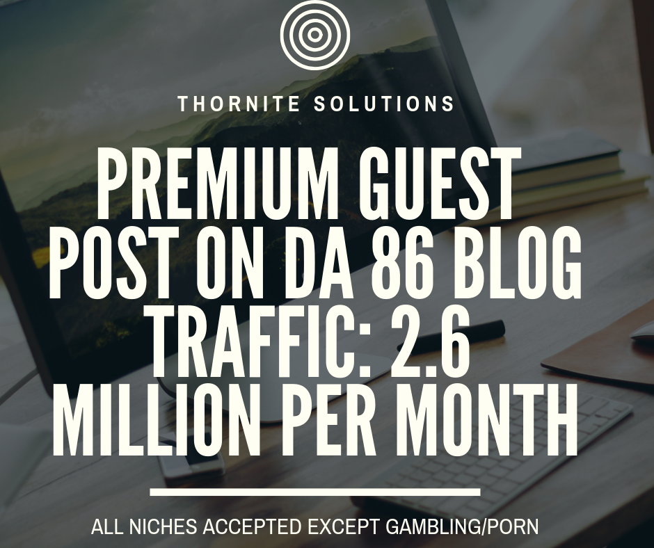 Premium Guest Posting with DoFollow Backlink on Real Traffic Blog with 2.6 Million Traffic Per Month