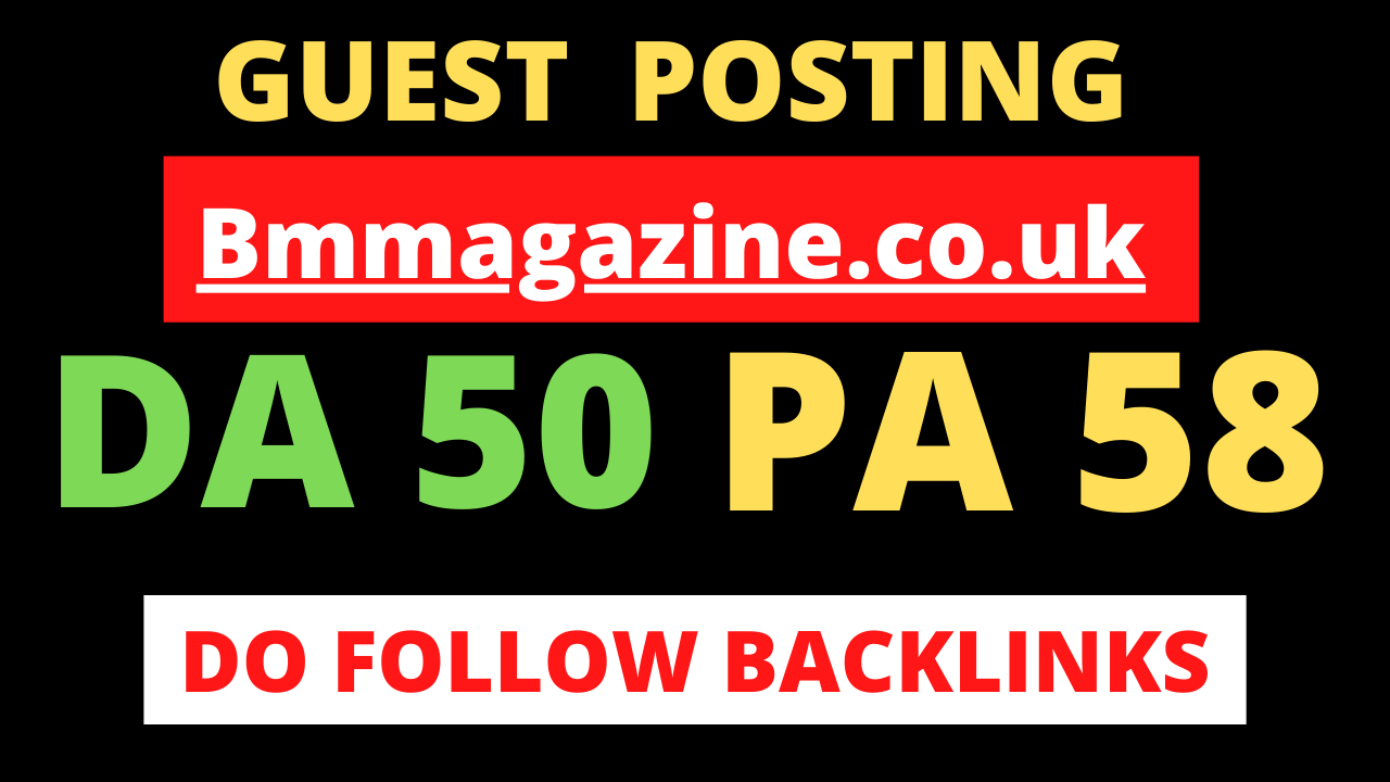 Publish a Do follow guest post on uk magazine blog Bmmagazine. co. uk
