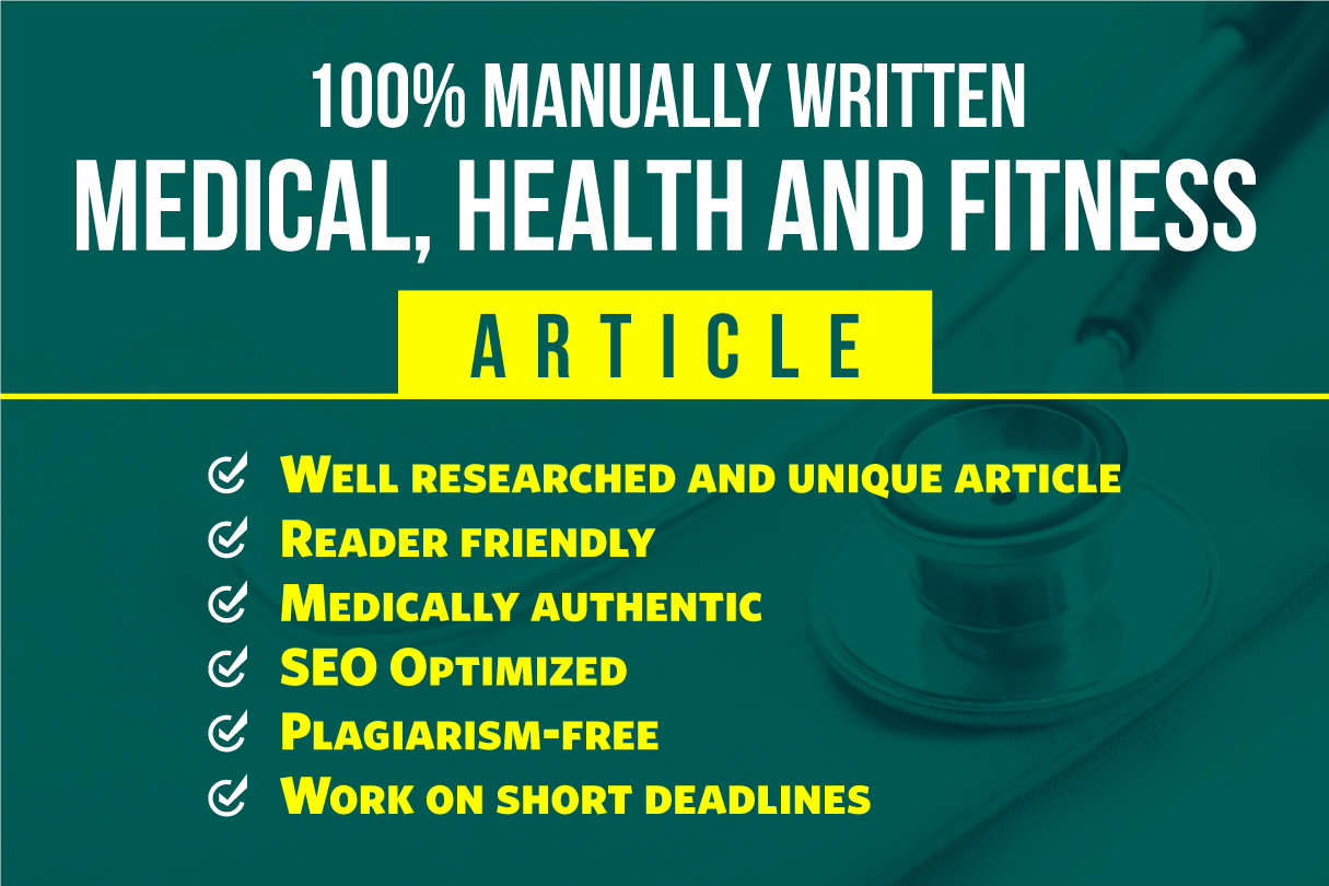 I will write article on medical,  health and fitness related topics
