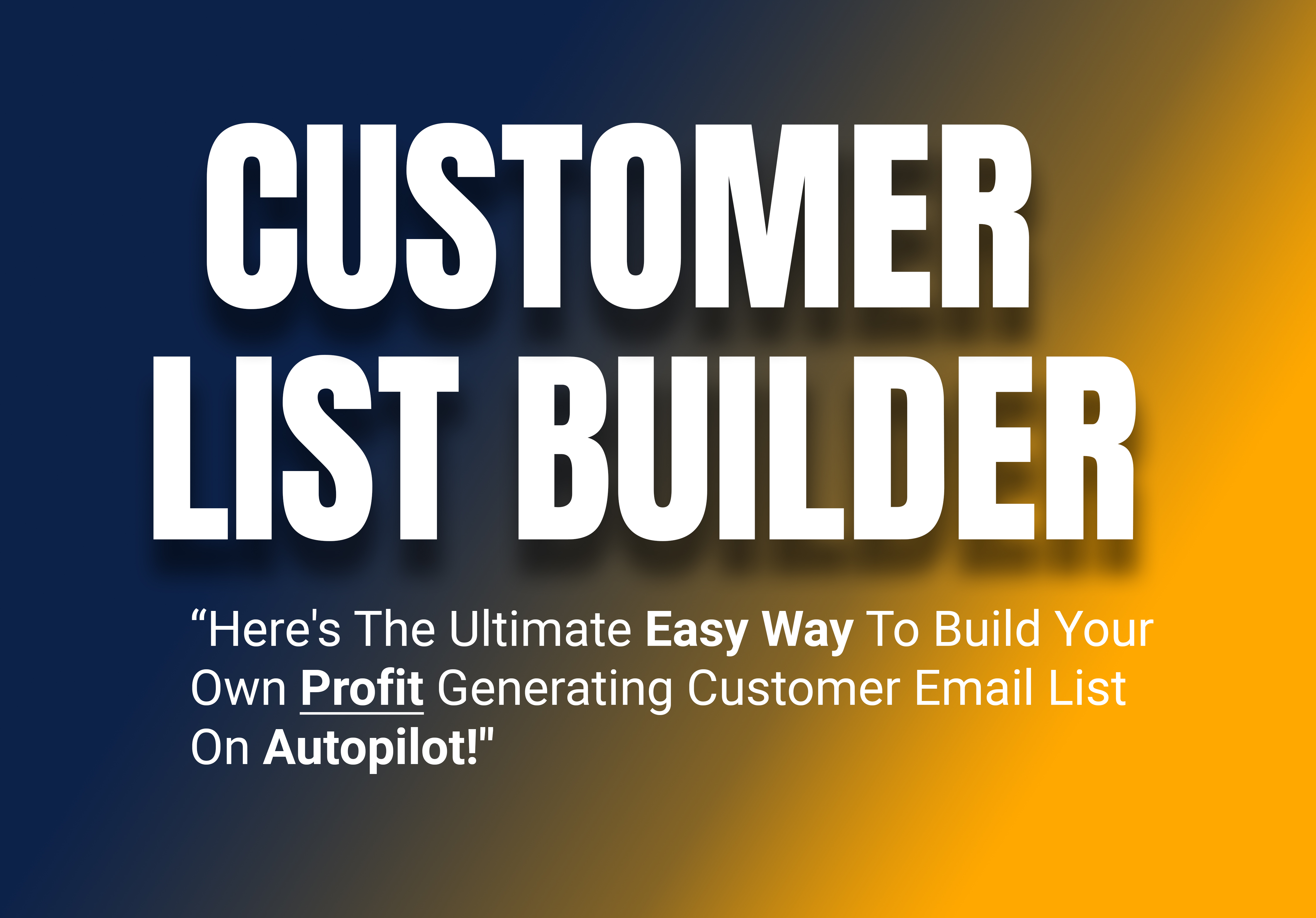 Here's The Ultimate Easy Way To Build Your Own Profit Generating Customer Email List On Autopilot