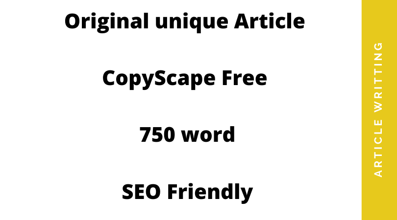 write a Original unique Article CopyScape Free 750 word SEO friendly article