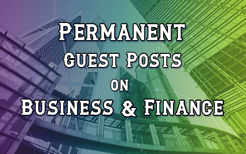 Permanent Guest Posts on High Authority Business & Finance Sites