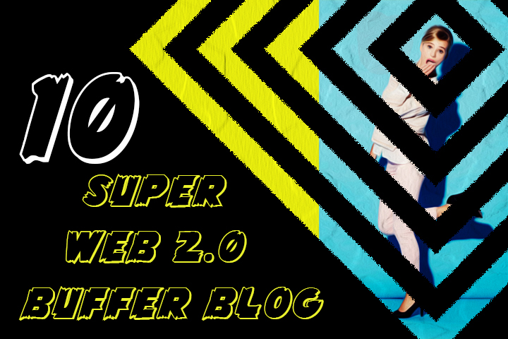 create 10 super SEO web 2 0 buffer blog backlinks service