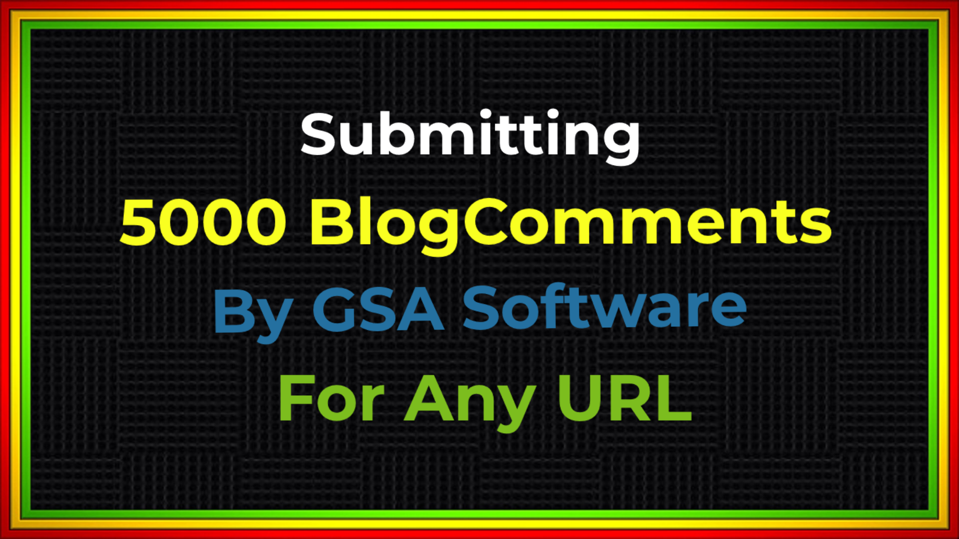 Submitting 5000 Blog Comments By GSA for any URL