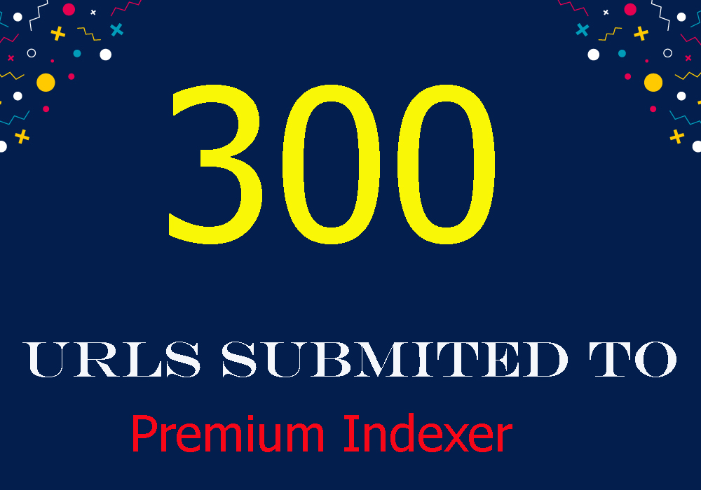 300 URLS Submitted To Premium Link Indexer To Help Indexing And Get SEO Backlinks Indexed In Google