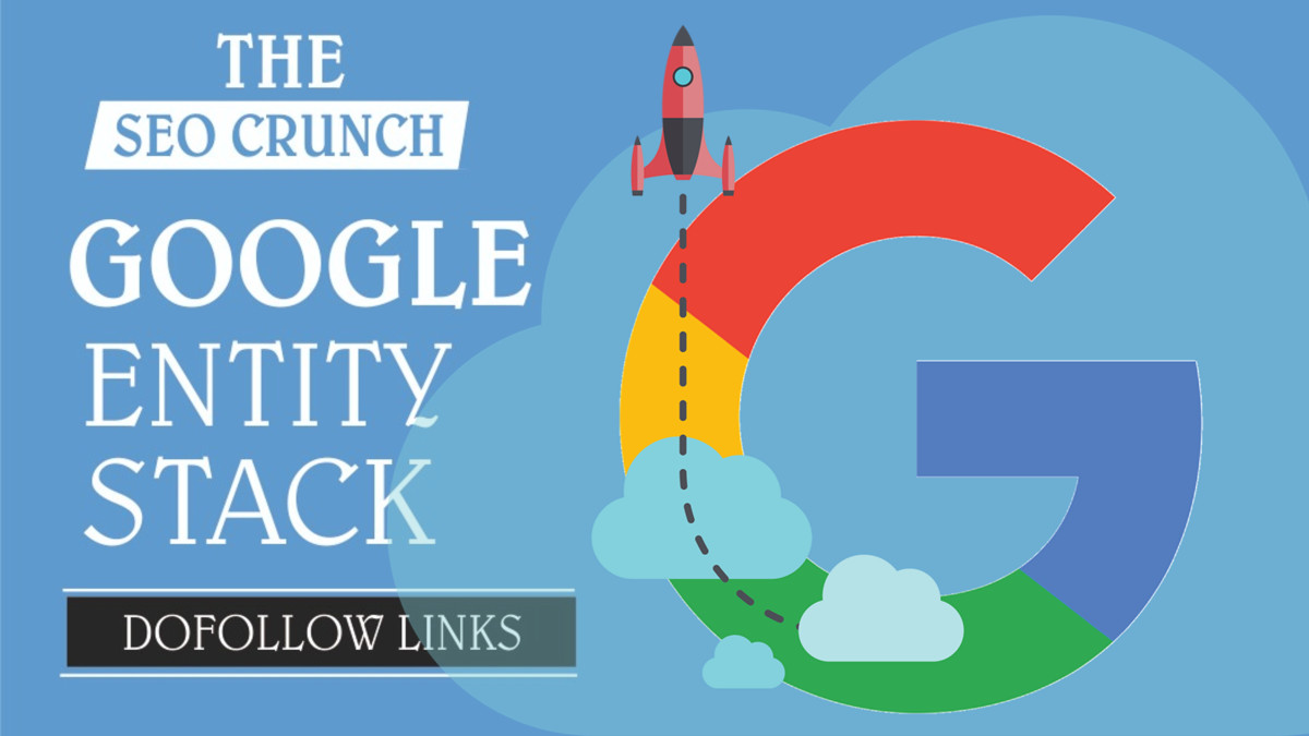 Google Entity Stack GET POWERFUL LINKS FROM GOOGLE OWNED PROPERTIES