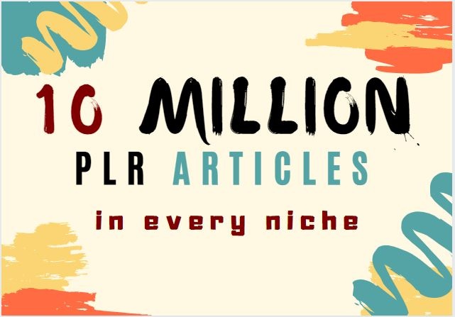 Get over 10 MILLION PLR articles+10 000 ebooks+ Bonuses