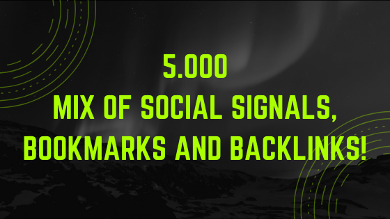 5.000 mix of Social Signals, Bookmarks and Backlinks!