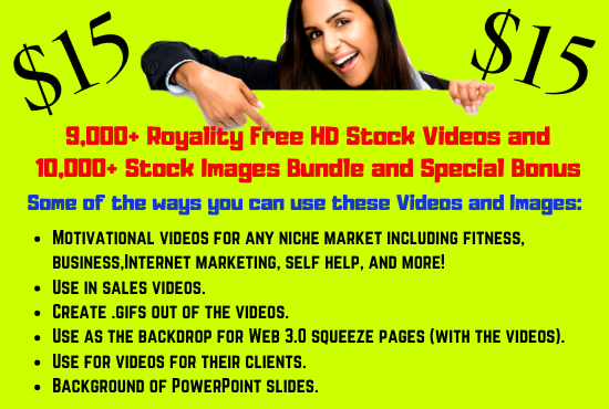 I will give you 9000 Royalty Free HD Stock Videos and 10000 Stock Images Bundle and Special Bonus