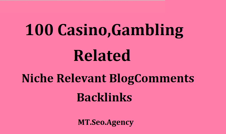 Build 100 Casino,Gambling, Related Niche Relevant Blogcomments Backlinks