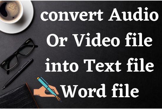 convert audio,  video into text file,  transcribe audio video file into text file