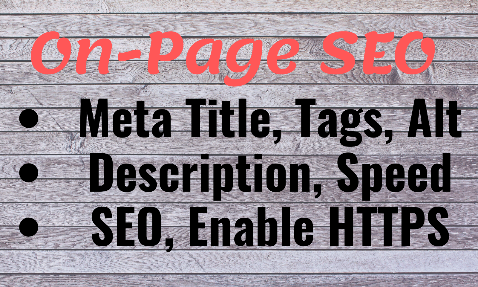 Complete On Page Seo,  On site seo with Meta Title,  Meta Tags,  Alt Tags,  Description,  Increase Speed