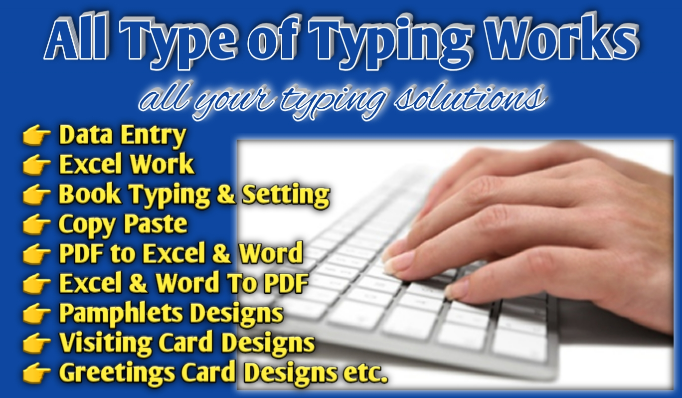 All Types of Typing Work i.e. Data Entry,  Excel Work,  Book Typing,  Business/Greeting Card Design etc