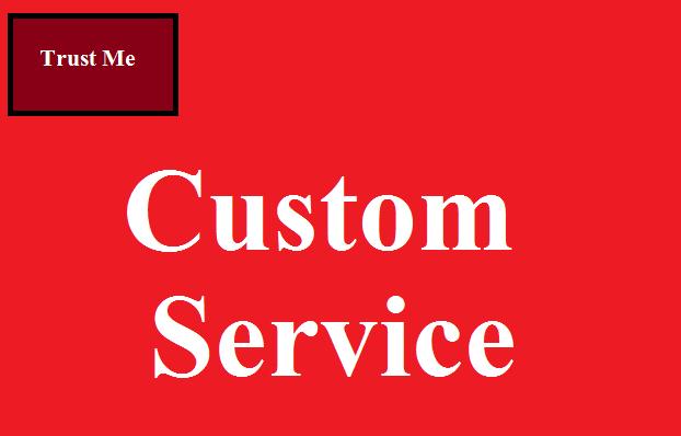 Custom Service For Trust My Regularly Dear Customer