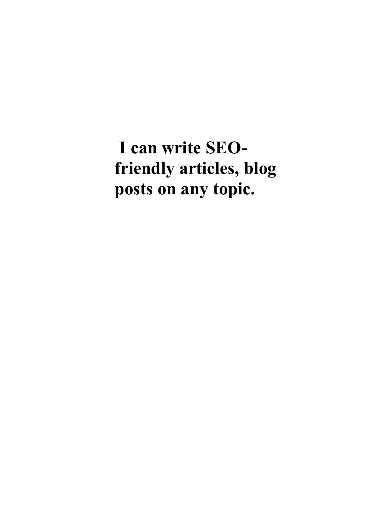 I can write SEO-friendly articles,  Blog posts,  contents on any given topic