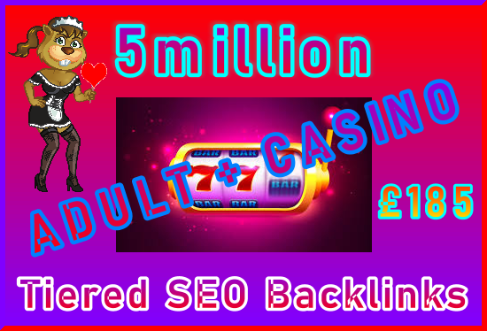 5million SEO Ultra-Safe Tiered ADULT or CASINO Backlinks
