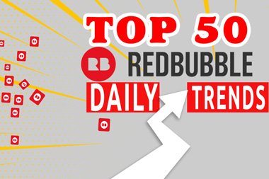 I Will Give You Top 50 Redbubble Daily Trends Within 1 Day