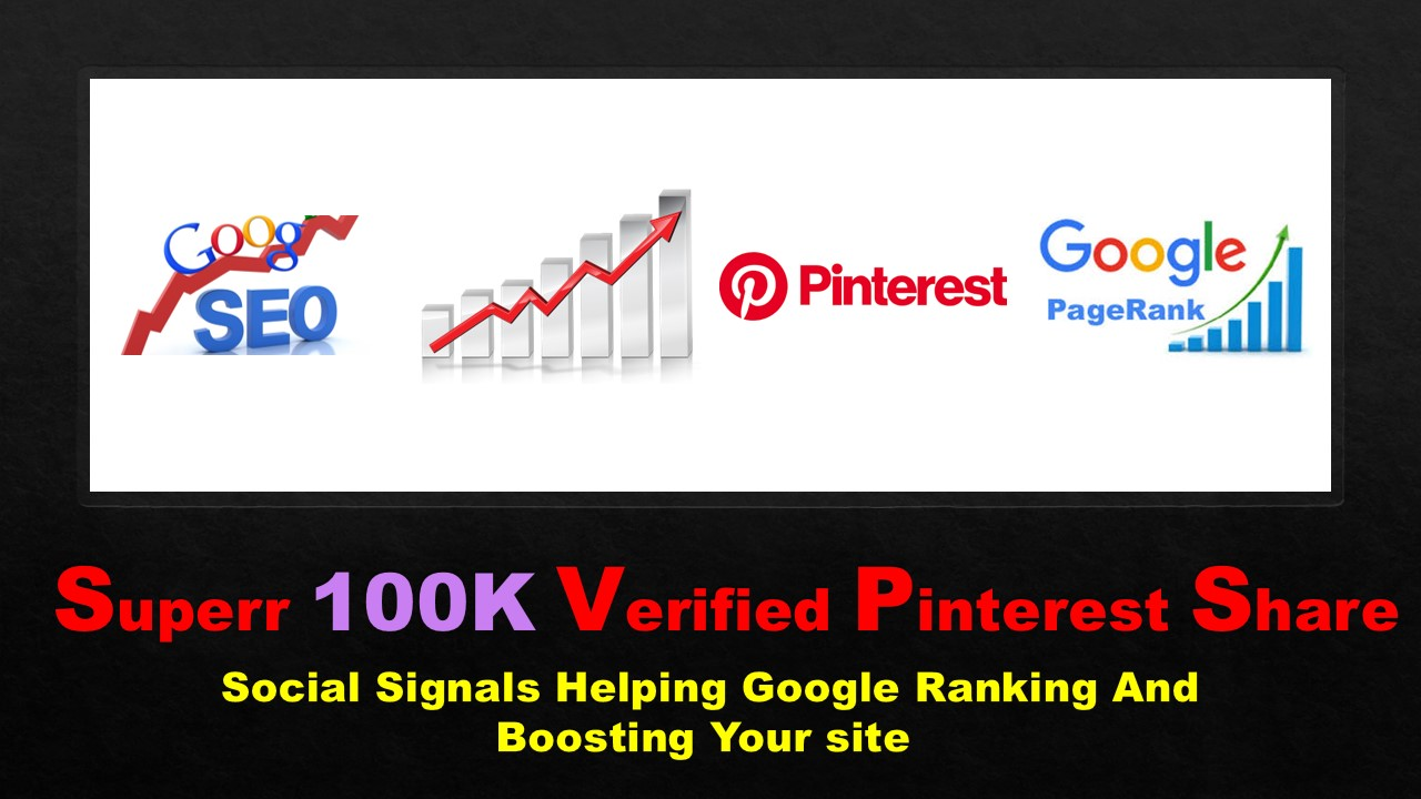 GET POWERFUL 100,000 PINTEREST Verified SHARE SOCIAL SIGNALS FROM ONLY HIGH PR BACKLINKS TO WEBSITE