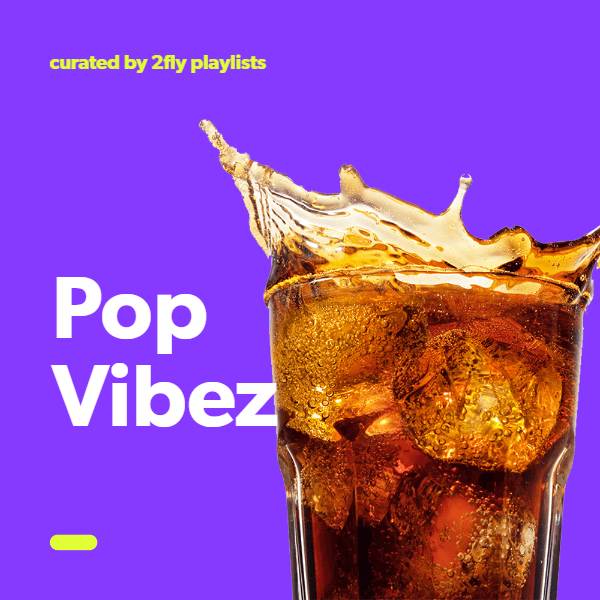 Add your song to 2Fly Pop Vibez 8,800+ Fans