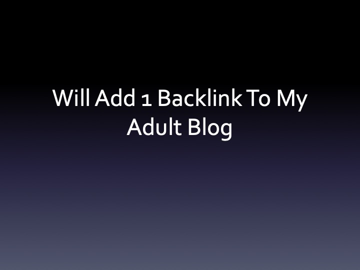 Will Add 1 Backlink to My Adult Blog