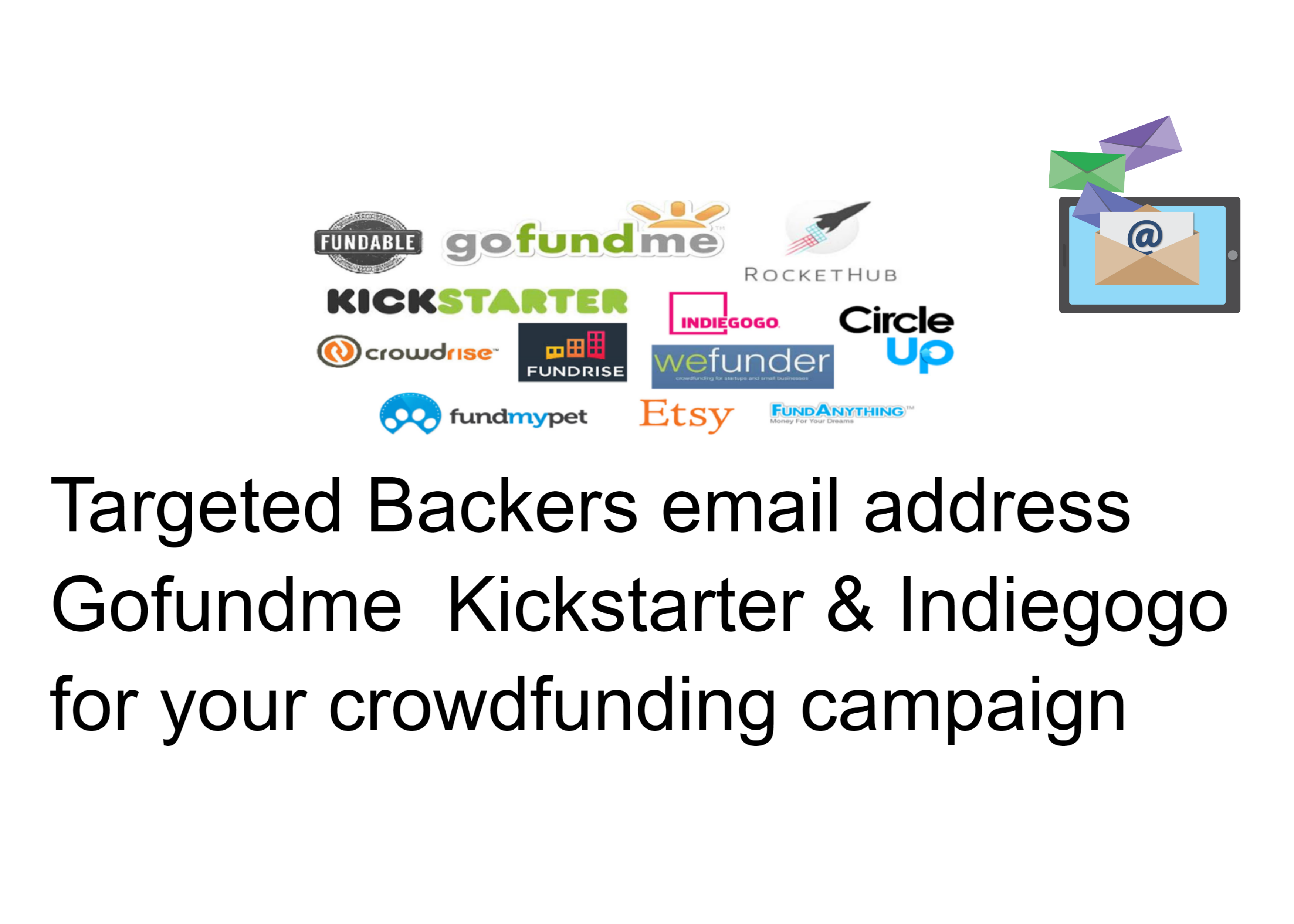 I will share Backers email address Gofundme Kickstarter,  Indiegogo for your crowdfunding campaign
