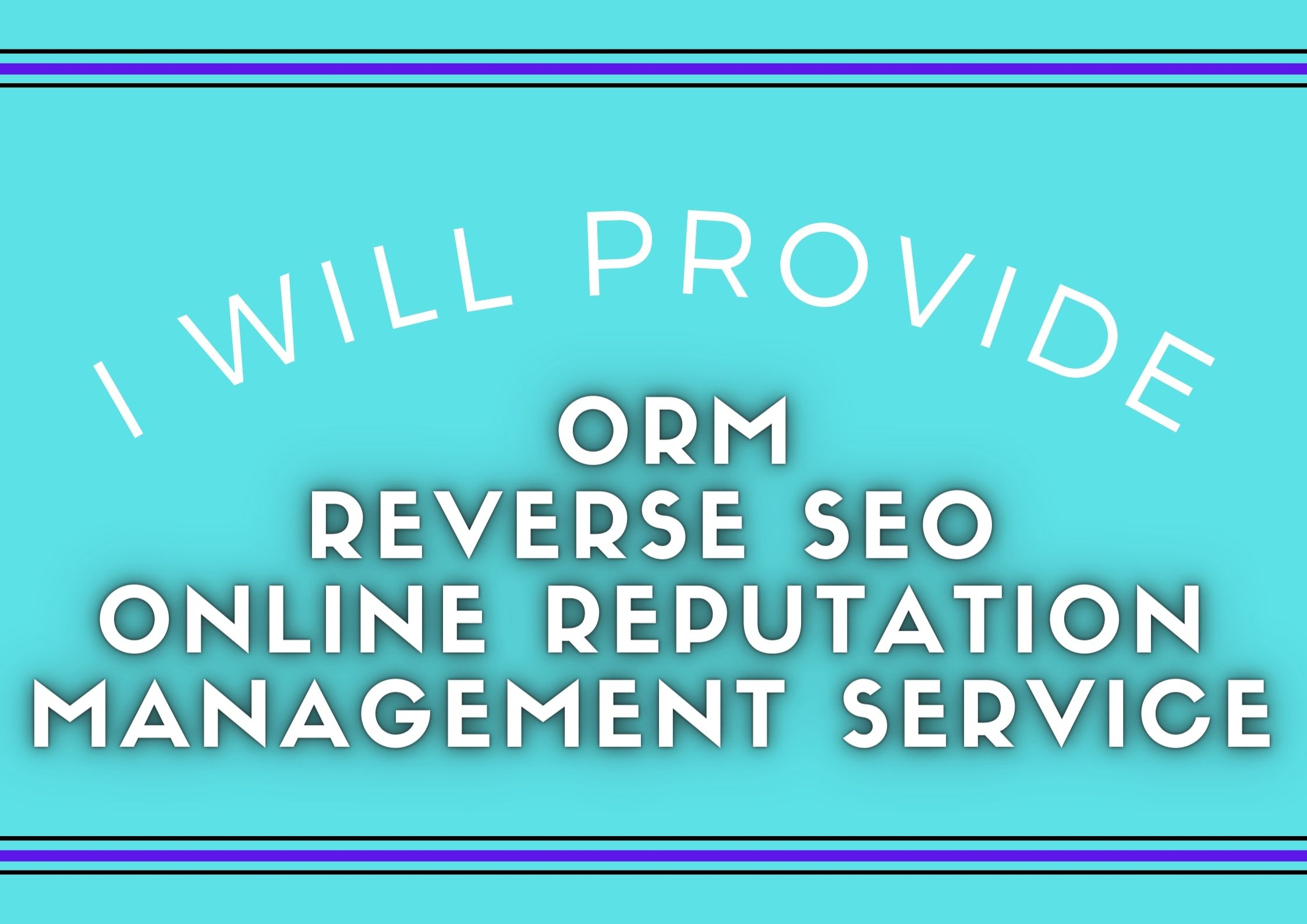 I will orm,  reverse seo,  online reputation management service