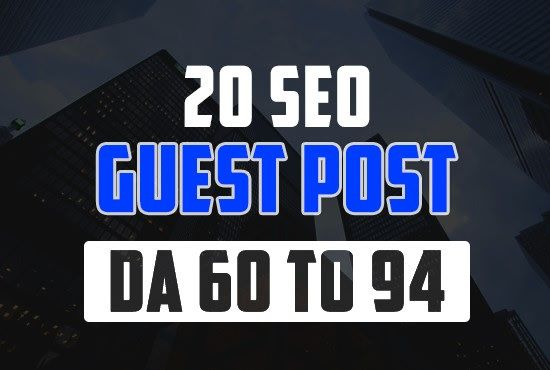 Write and publish 20 GUEST Post From Top Quality 60-98 DA Site Permanent Post