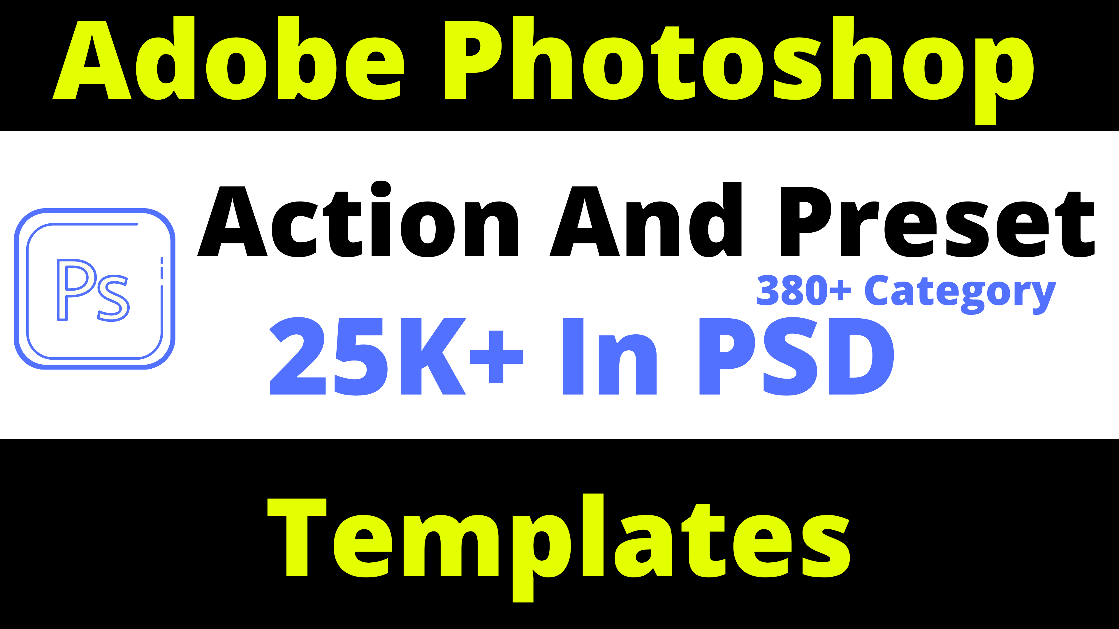 Adobe Photoshop Action And Preset 380+ Category Templates
