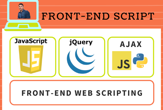 I will do Front-end Script using JavaScript,  jQuery,  ajax and python