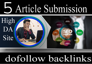 i will build 5 article submission on manually with do follow backlinks