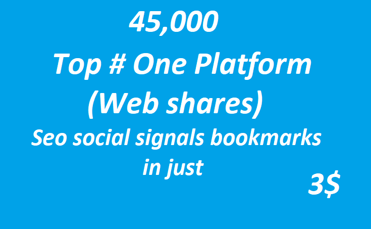 45,000+ Top One Platform SEO Social Signals Bookmarks High Quality