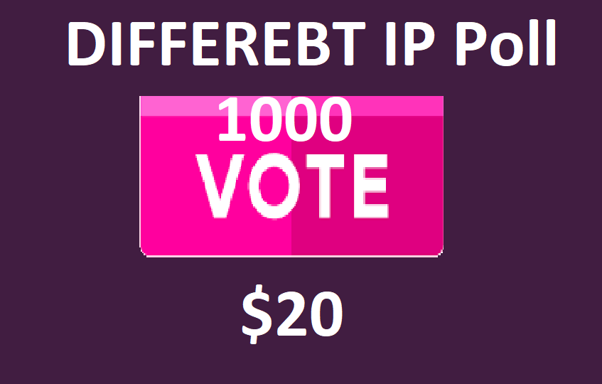 Here Get you 1000 Different IP Votes For Online Contest Poll