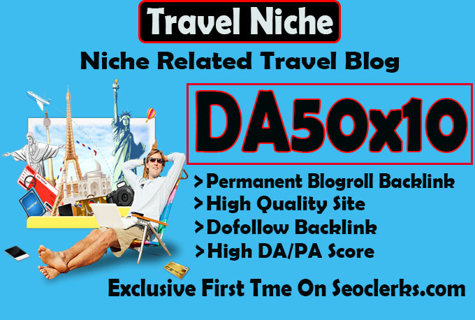 give you da50x10 site travel blogroll permanent