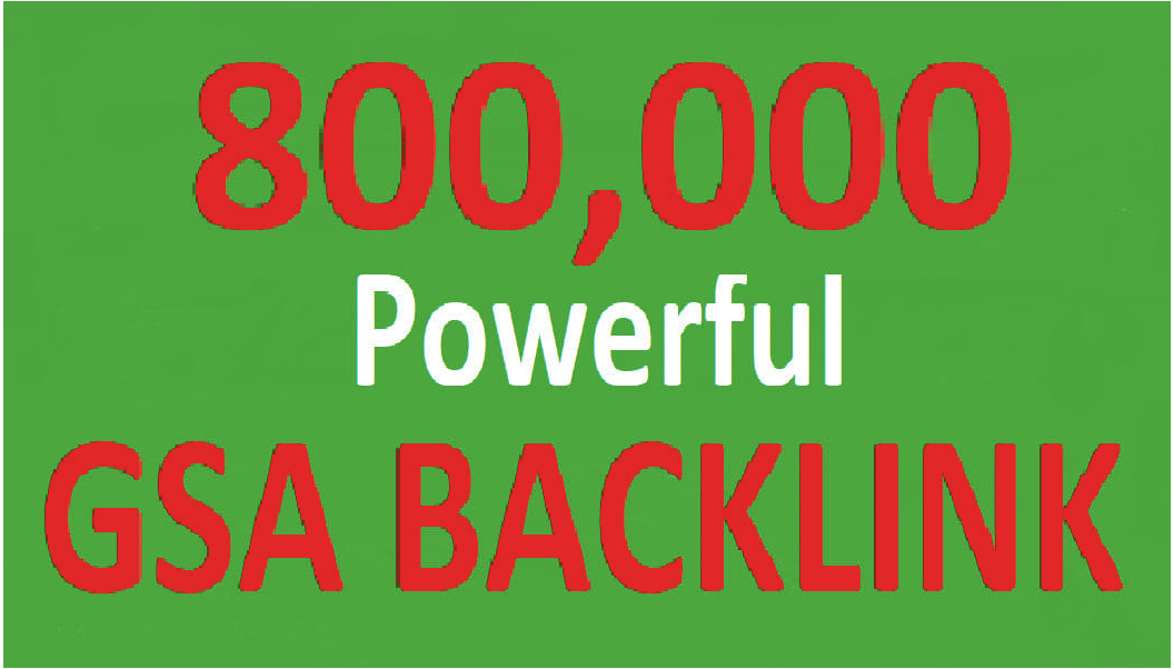 Do 800,000 GSA SER unique and powerful backlinks