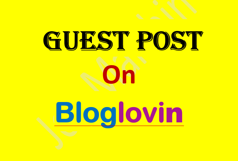 Write and Publish Gust post on Bloglovin,  Selfgrowth,  Dailygram High authority sites