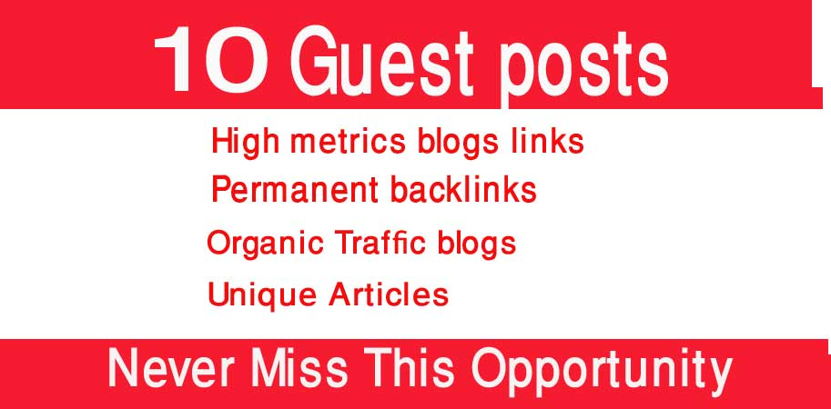 Write and Publish 10 Unique Guest Posts on High Authority Domains