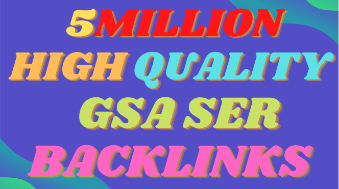 Make Faster 5M Gsa SER Powerfull SEO Backlinks For your website