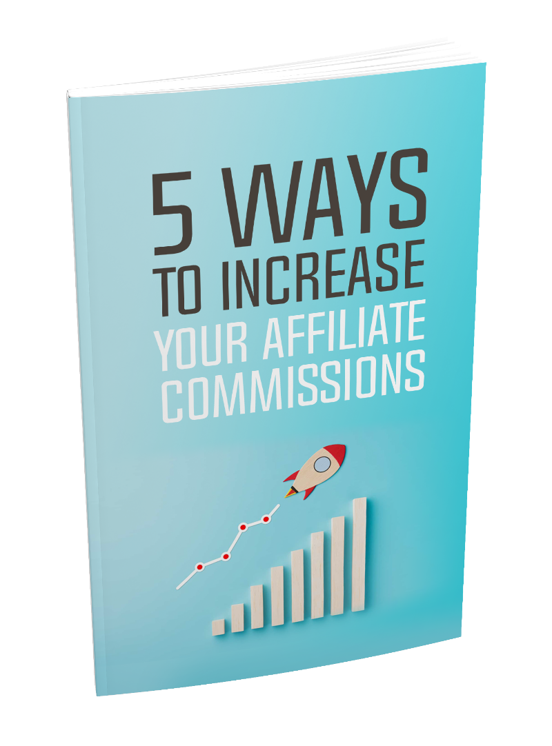 I will provide a ebook for 5 Ways To Increase Your Affiliate Commissions