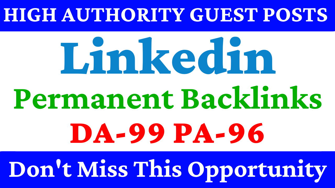 I will write and publish guest post on Linkedin with High Domain Authority 99 Permanent Backlinks
