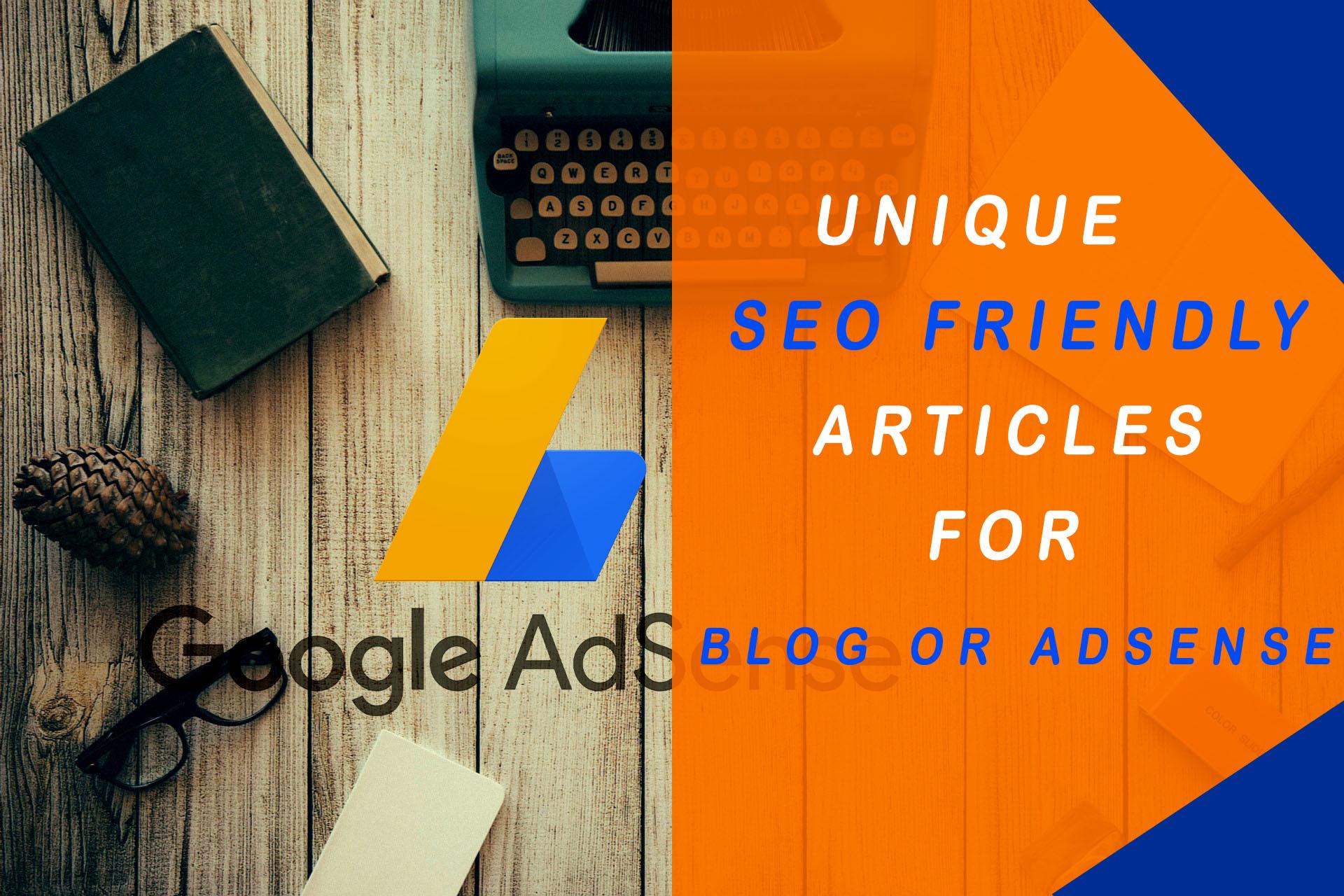 I will write unique seo,  blog or adsense friendly articles