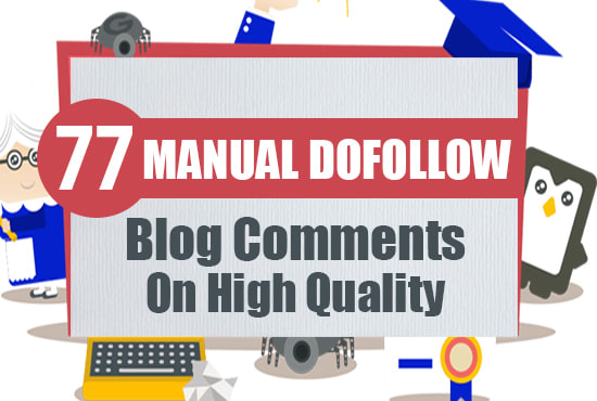 I will build 77 manual dofollow blog comment high quality