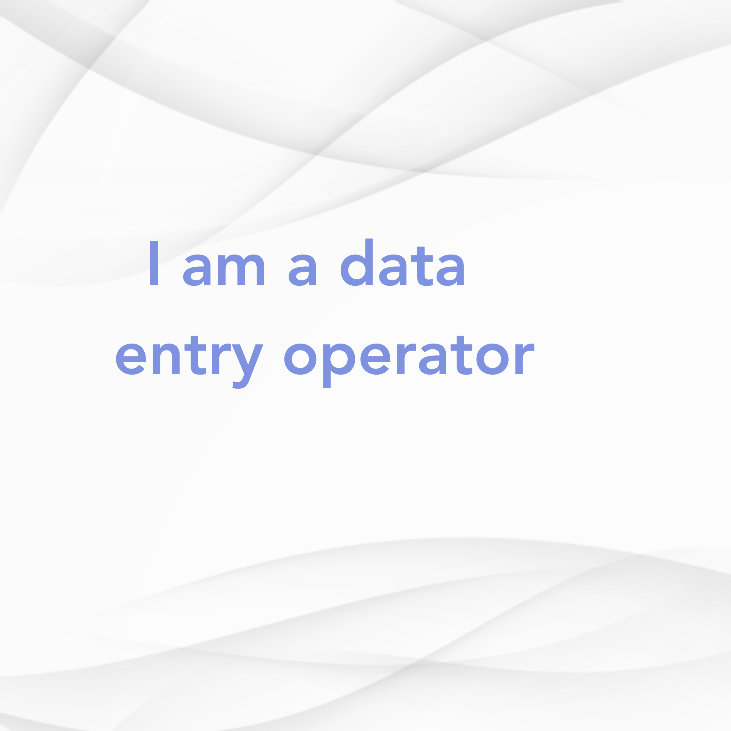 I am a data entry operator I finish your work very quickly