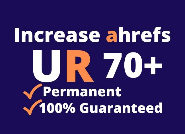 I will increase url rating ahrefs ur 70 plus quickly
