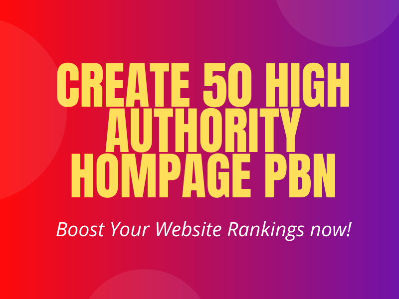 Create 50 High Authority Homepage PBN for your site to boost Google rankings